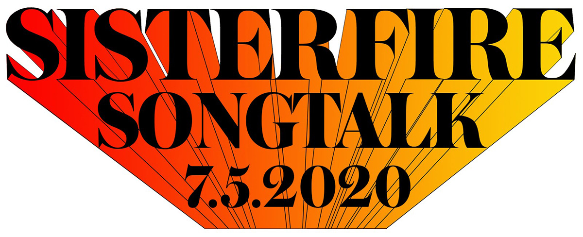 Logo reads SISTERFIRE SONGTALK 7.5.2020. The letters are in black, with an ombre wave of red-orange-yellow trailing the letters, as if shooting like a comet.